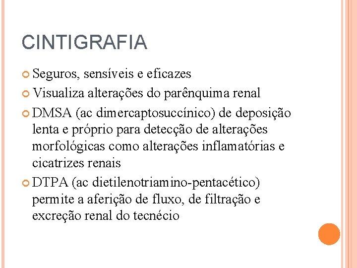 CINTIGRAFIA Seguros, sensíveis e eficazes Visualiza alterações do parênquima renal DMSA (ac dimercaptosuccínico) de