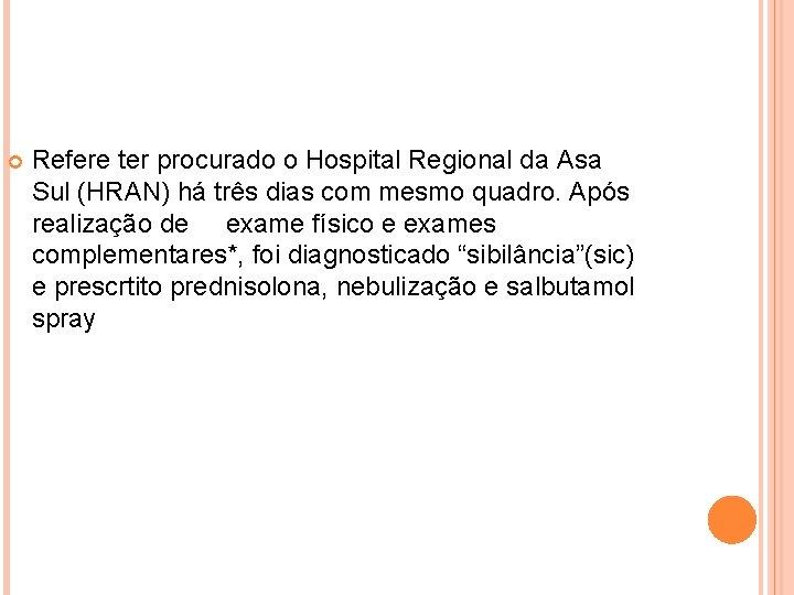 Refere ter procurado o Hospital Regional da Asa Sul (HRAN) há três dias