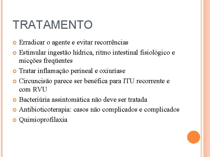 TRATAMENTO Erradicar o agente e evitar recorrências Estimular ingestão hídrica, ritmo intestinal fisiológico e