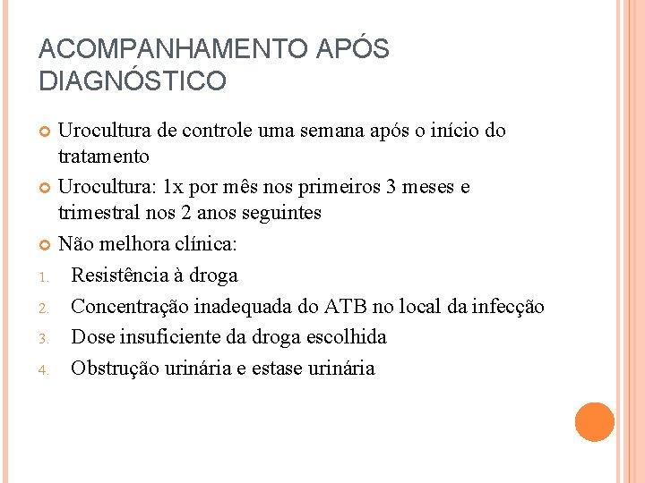ACOMPANHAMENTO APÓS DIAGNÓSTICO Urocultura de controle uma semana após o início do tratamento Urocultura: