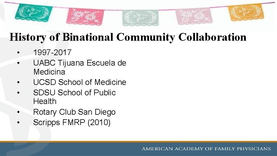 History of Binational Community Collaboration • • • 1997 -2017 UABC Tijuana Escuela de