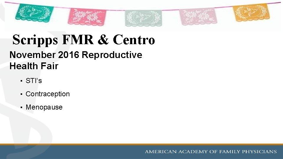 Scripps FMR & Centro November 2016 Reproductive Health Fair ▪ STI's ▪ Contraception ▪