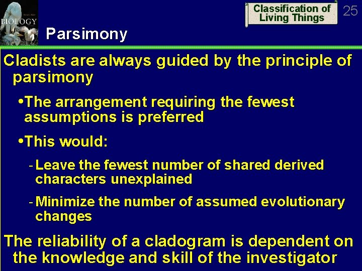 Classification of Living Things 25 Parsimony Cladists are always guided by the principle of