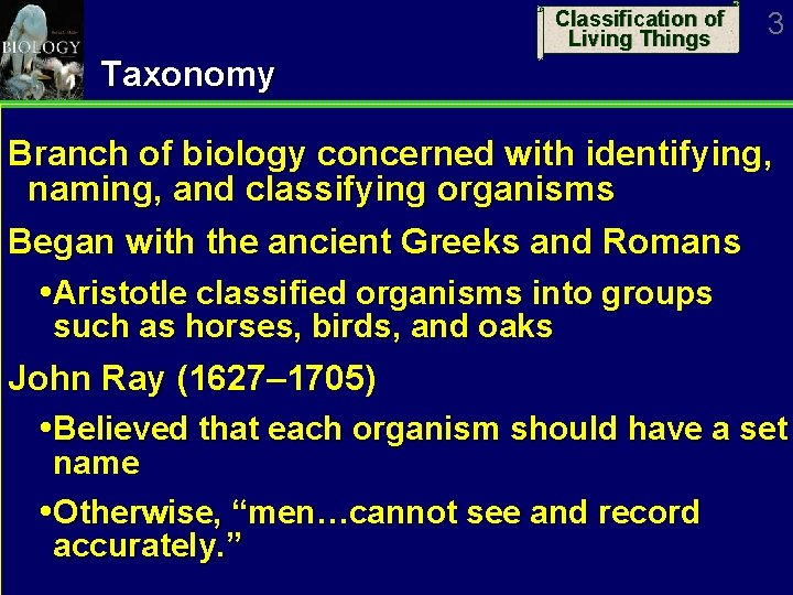 Classification of Living Things 3 Taxonomy Branch of biology concerned with identifying, naming, and