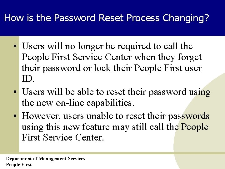 How is the Password Reset Process Changing? • Users will no longer be required