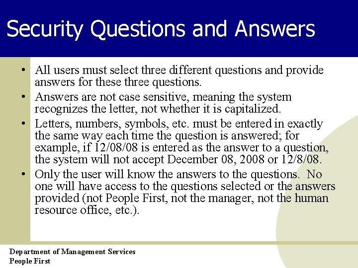 Security Questions and Answers • All users must select three different questions and provide