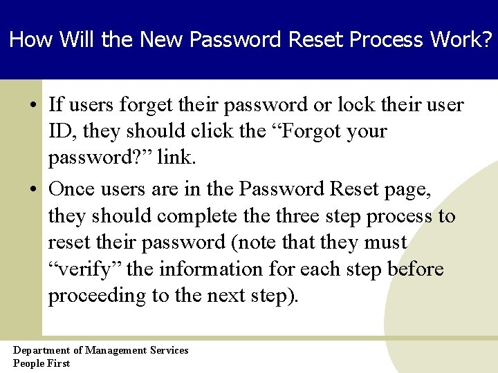 How Will the New Password Reset Process Work? • If users forget their password