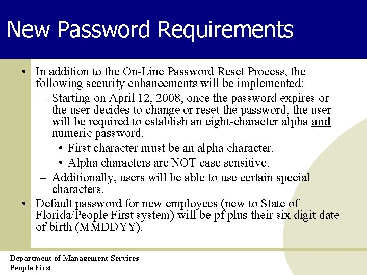 New Password Requirements • In addition to the On-Line Password Reset Process, the following