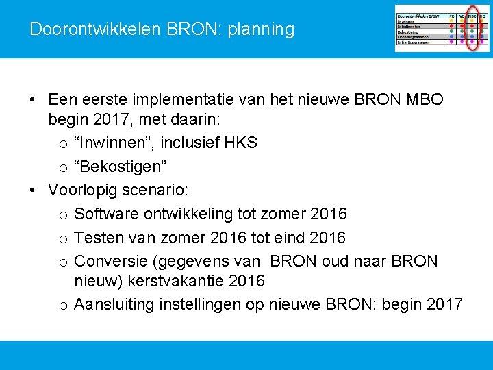Doorontwikkelen BRON: planning • Een eerste implementatie van het nieuwe BRON MBO begin 2017,