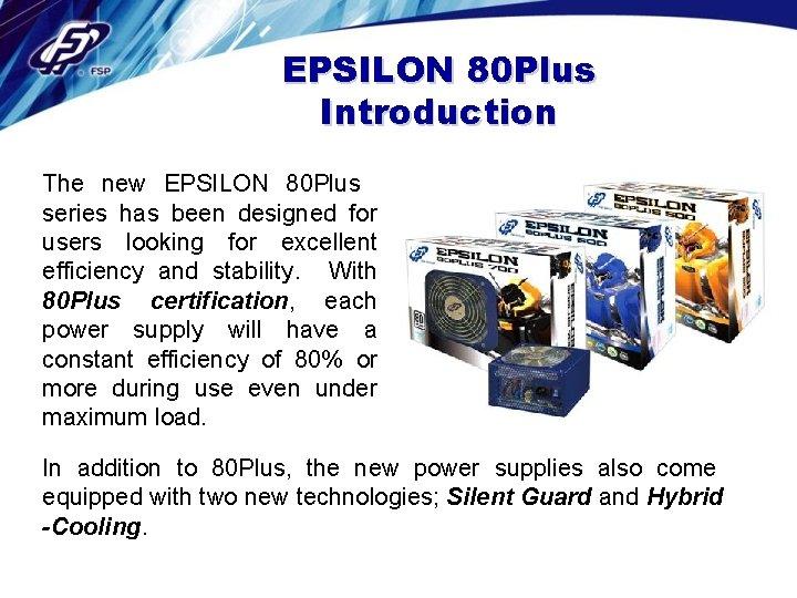 EPSILON 80 Plus Introduction The new EPSILON 80 Plus series has been designed for