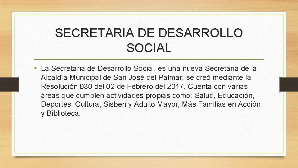 SECRETARIA DE DESARROLLO SOCIAL • La Secretaria de Desarrollo Social, es una nueva Secretaria