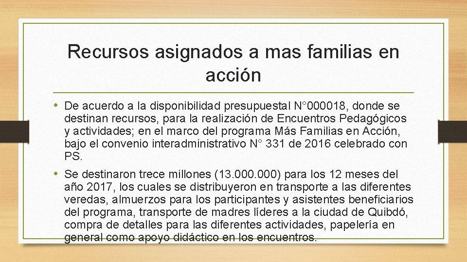 Recursos asignados a mas familias en acción • De acuerdo a la disponibilidad presupuestal