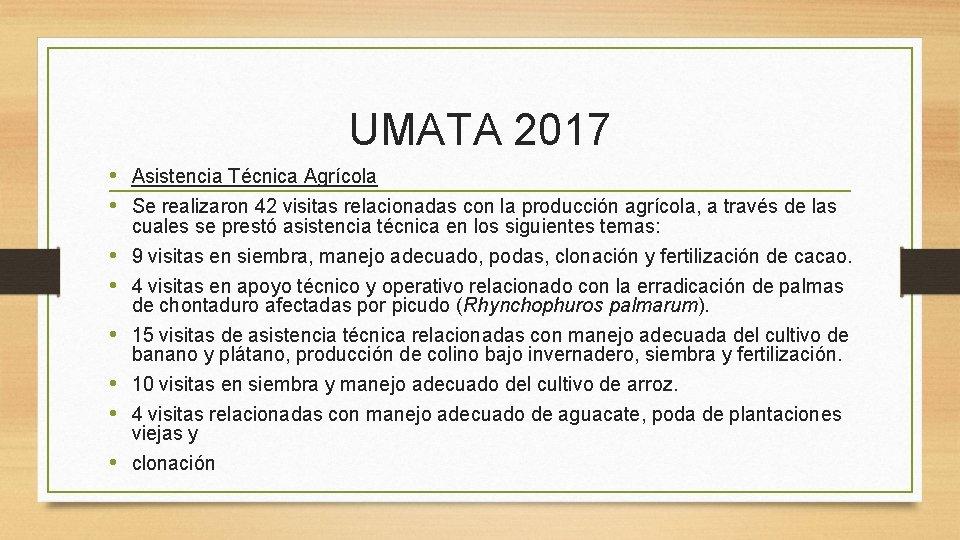 UMATA 2017 • Asistencia Técnica Agrícola • Se realizaron 42 visitas relacionadas con la