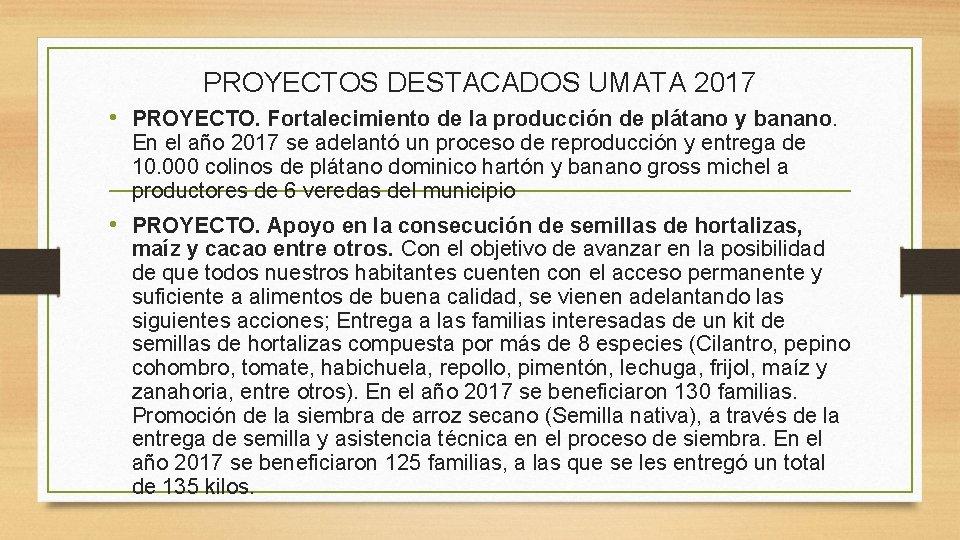 PROYECTOS DESTACADOS UMATA 2017 • PROYECTO. Fortalecimiento de la producción de plátano y banano.