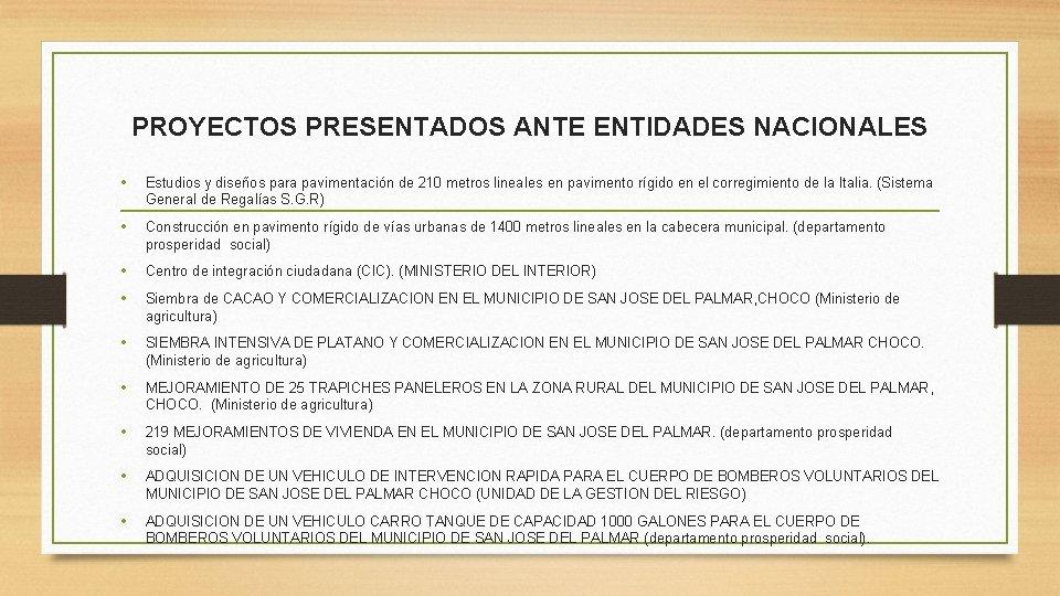 PROYECTOS PRESENTADOS ANTE ENTIDADES NACIONALES • Estudios y diseños para pavimentación de 210 metros