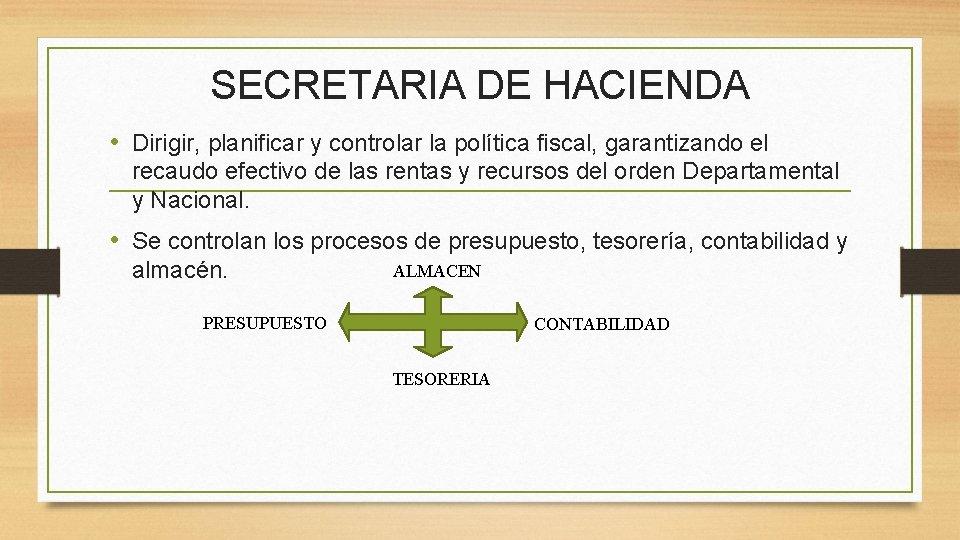SECRETARIA DE HACIENDA • Dirigir, planificar y controlar la política fiscal, garantizando el recaudo