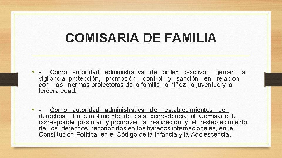 COMISARIA DE FAMILIA • - Como autoridad administrativa de orden policivo: Ejercen la vigilancia,