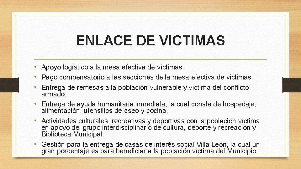 ENLACE DE VICTIMAS • Apoyo logístico a la mesa efectiva de víctimas. • Pago