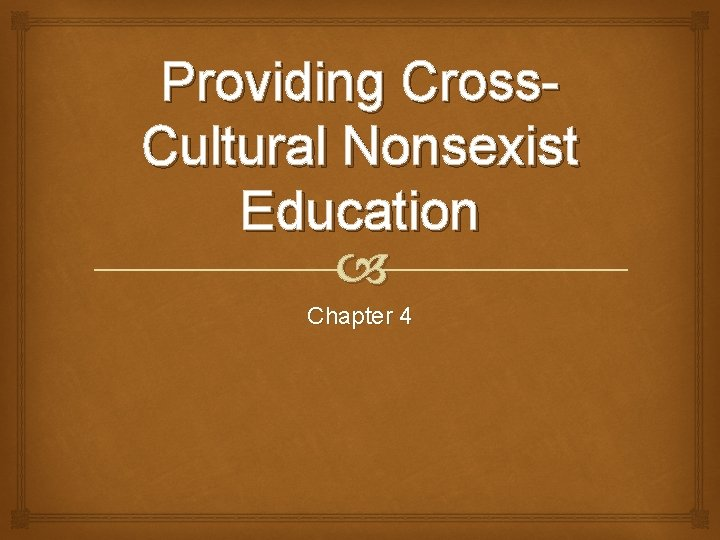 Providing Cross. Cultural Nonsexist Education Chapter 4