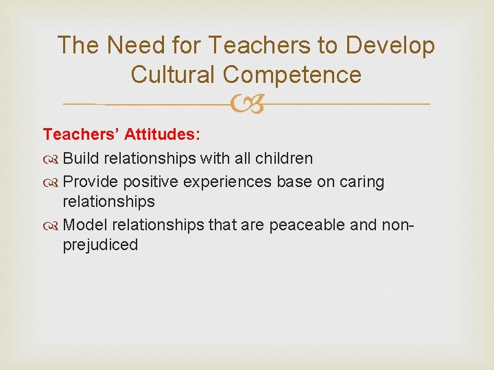 The Need for Teachers to Develop Cultural Competence Teachers' Attitudes: Build relationships with all