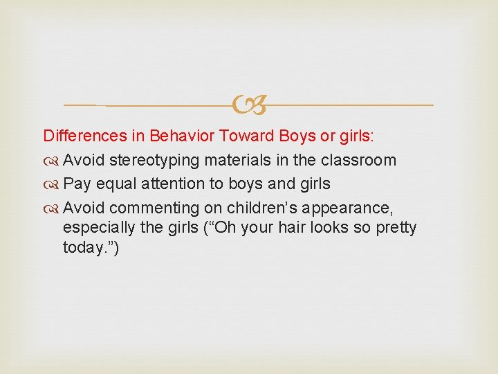 Differences in Behavior Toward Boys or girls: Avoid stereotyping materials in the classroom