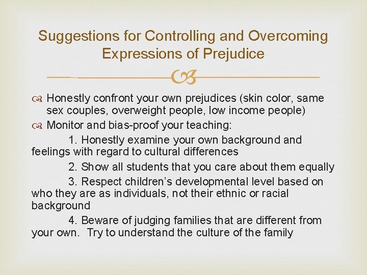 Suggestions for Controlling and Overcoming Expressions of Prejudice Honestly confront your own prejudices (skin