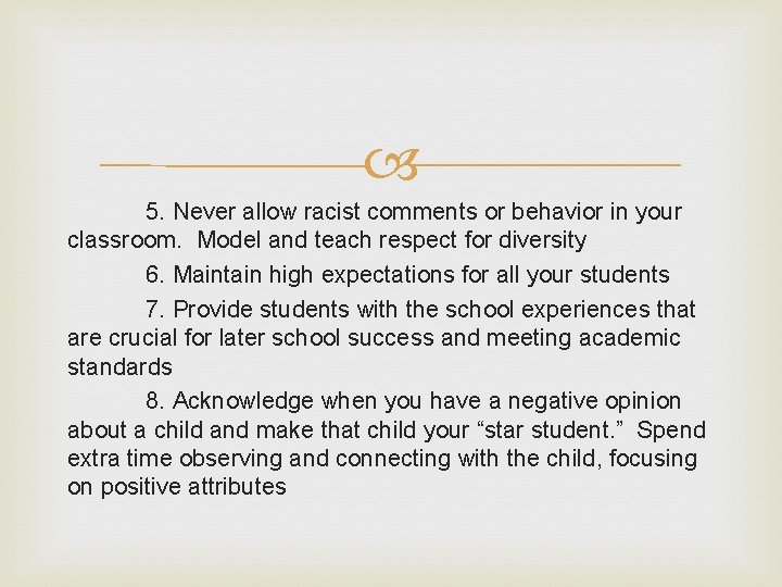 5. Never allow racist comments or behavior in your classroom. Model and teach