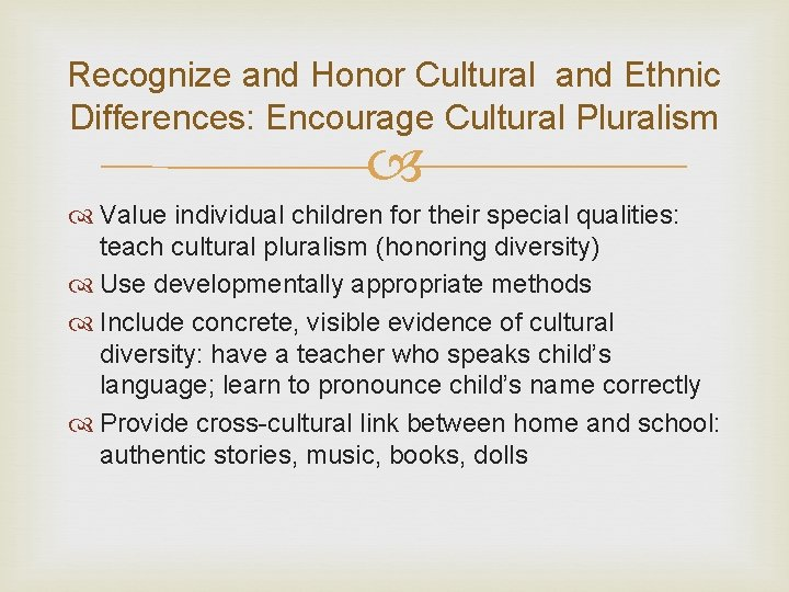 Recognize and Honor Cultural and Ethnic Differences: Encourage Cultural Pluralism Value individual children for