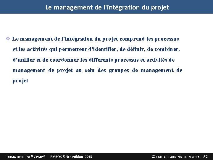 Le management de l'intégration du projet comprend les processus et les activités qui permettent