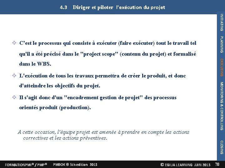 4. 3 Diriger et piloter l'exécution du projet INITIATING PLANNING C'est le processus qui