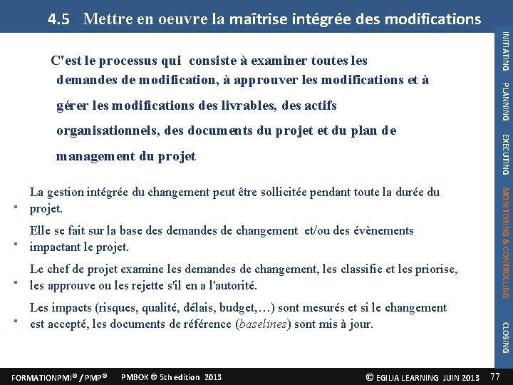 4. 5 Mettre en oeuvre la maîtrise intégrée des modifications INITIATING PLANNING C'est le