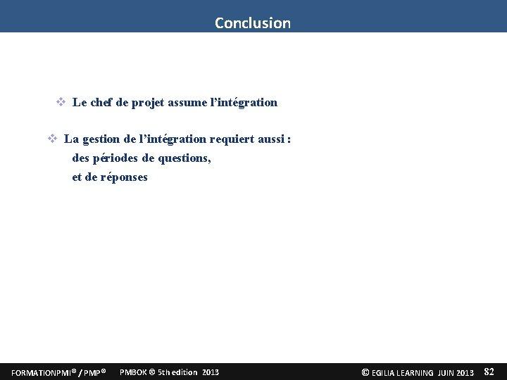 Conclusion Le chef de projet assume l'intégration La gestion de l'intégration requiert aussi :