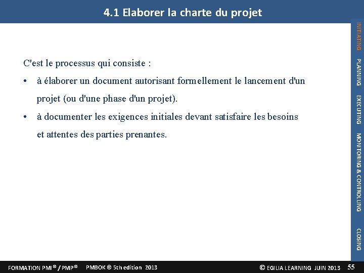 4. 1 Elaborer la charte du projet INITIATING • PLANNING C'est le processus qui