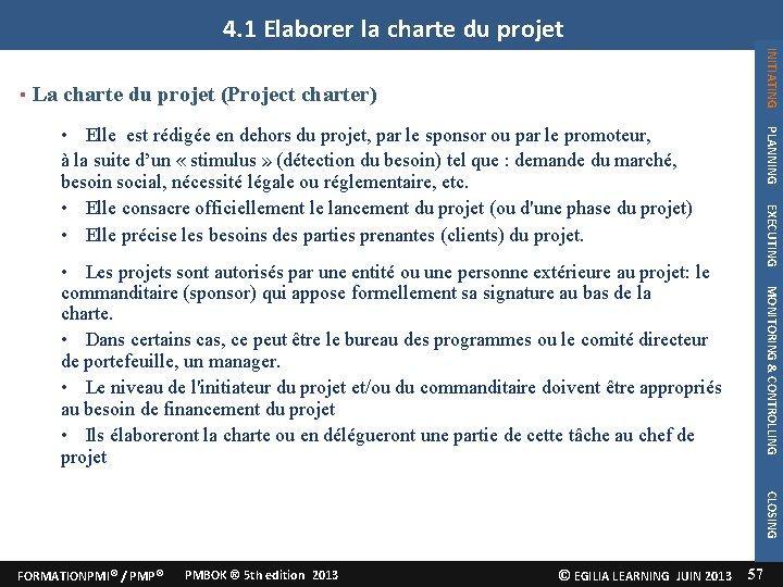 4. 1 Elaborer la charte du projet INITIATING La charte du projet (Project charter)