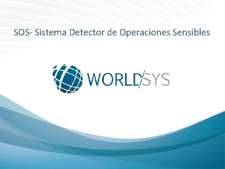 SOS- Sistema Detector de Operaciones Sensibles