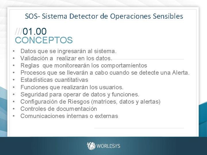 SOS- Sistema Detector de Operaciones Sensibles ///01. 00 CONCEPTOS • • • Datos que
