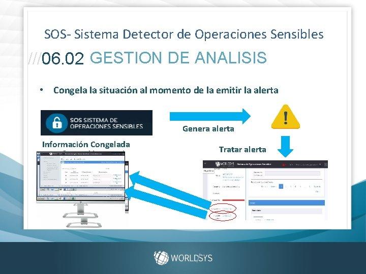 SOS- Sistema Detector de Operaciones Sensibles ///06. 02 GESTION DE ANALISIS • Congela la