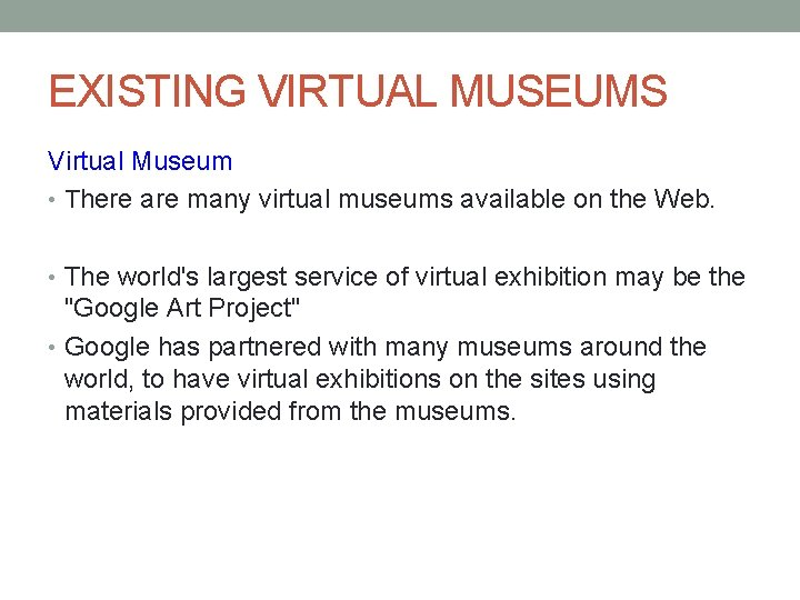 EXISTING VIRTUAL MUSEUMS Virtual Museum • There are many virtual museums available on the