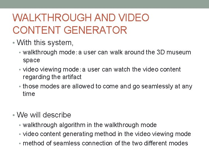 WALKTHROUGH AND VIDEO CONTENT GENERATOR • With this system, • walkthrough mode:a user can