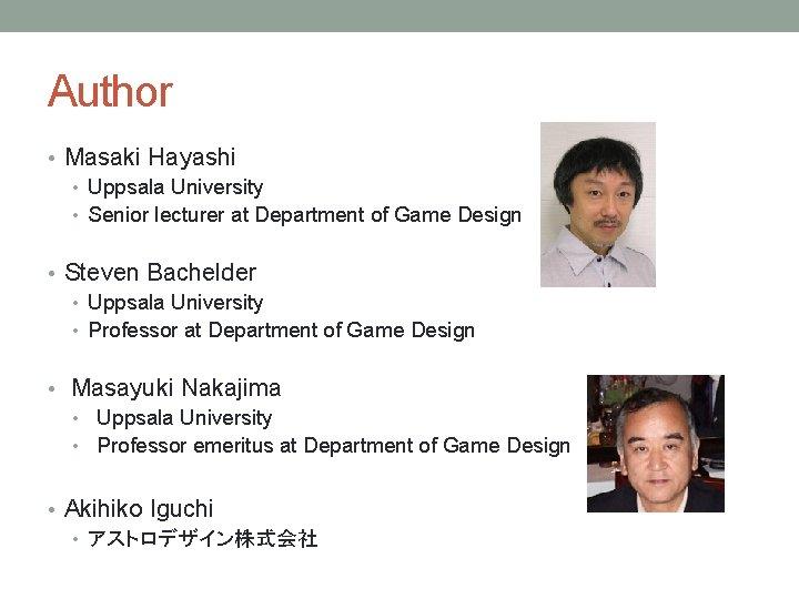 Author • Masaki Hayashi • Uppsala University • Senior lecturer at Department of Game