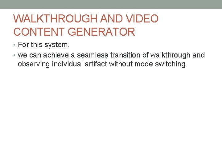 WALKTHROUGH AND VIDEO CONTENT GENERATOR • For this system, • we can achieve a