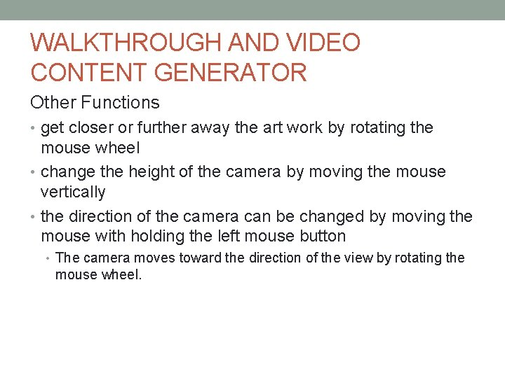 WALKTHROUGH AND VIDEO CONTENT GENERATOR Other Functions • get closer or further away the