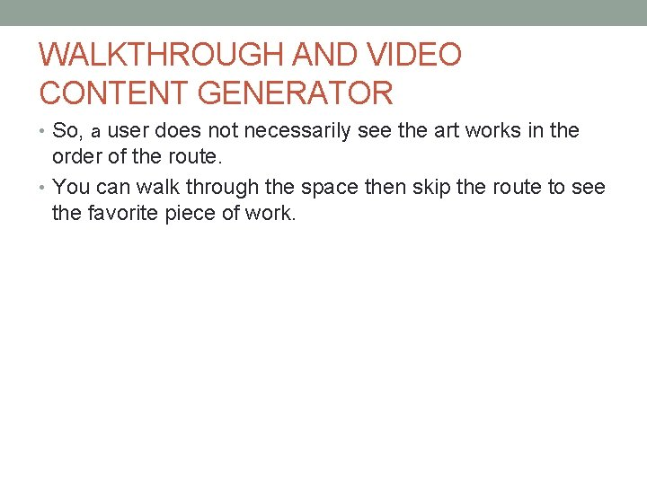 WALKTHROUGH AND VIDEO CONTENT GENERATOR • So, a user does not necessarily see the