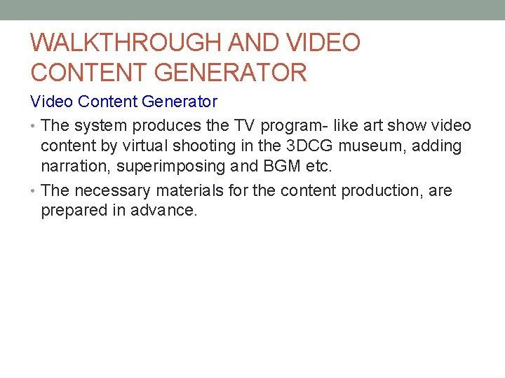 WALKTHROUGH AND VIDEO CONTENT GENERATOR Video Content Generator • The system produces the TV