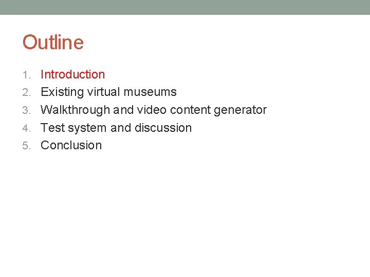 Outline 1. Introduction 2. Existing virtual museums 3. Walkthrough and video content generator 4.