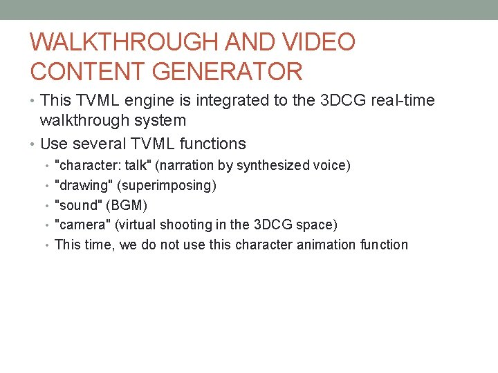 WALKTHROUGH AND VIDEO CONTENT GENERATOR • This TVML engine is integrated to the 3