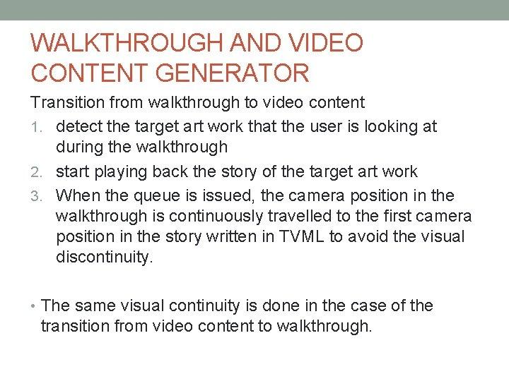 WALKTHROUGH AND VIDEO CONTENT GENERATOR Transition from walkthrough to video content 1. detect the