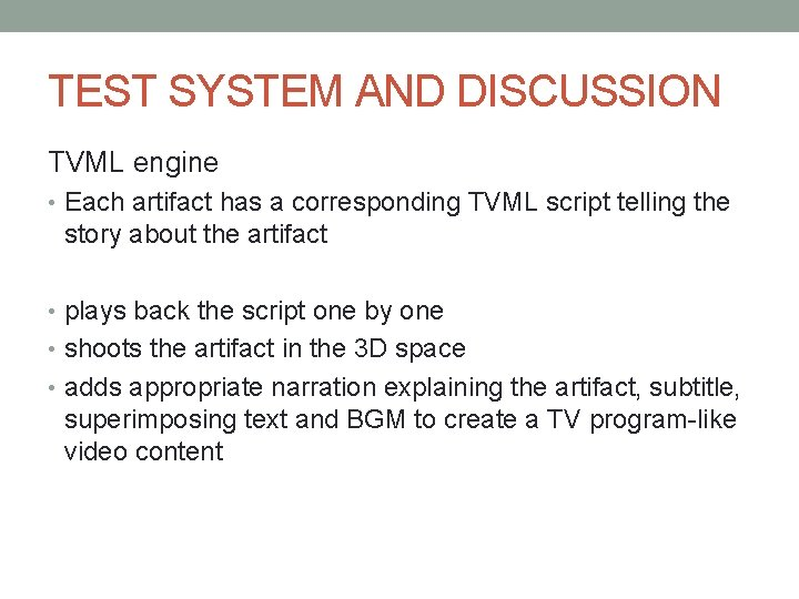 TEST SYSTEM AND DISCUSSION TVML engine • Each artifact has a corresponding TVML script