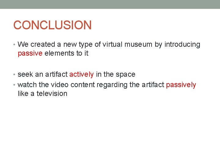 CONCLUSION • We created a new type of virtual museum by introducing passive elements