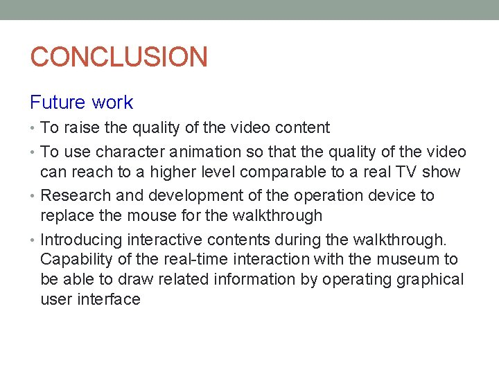 CONCLUSION Future work • To raise the quality of the video content • To